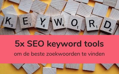 5 x SEO keyword tools om de beste zoekwoorden te vinden