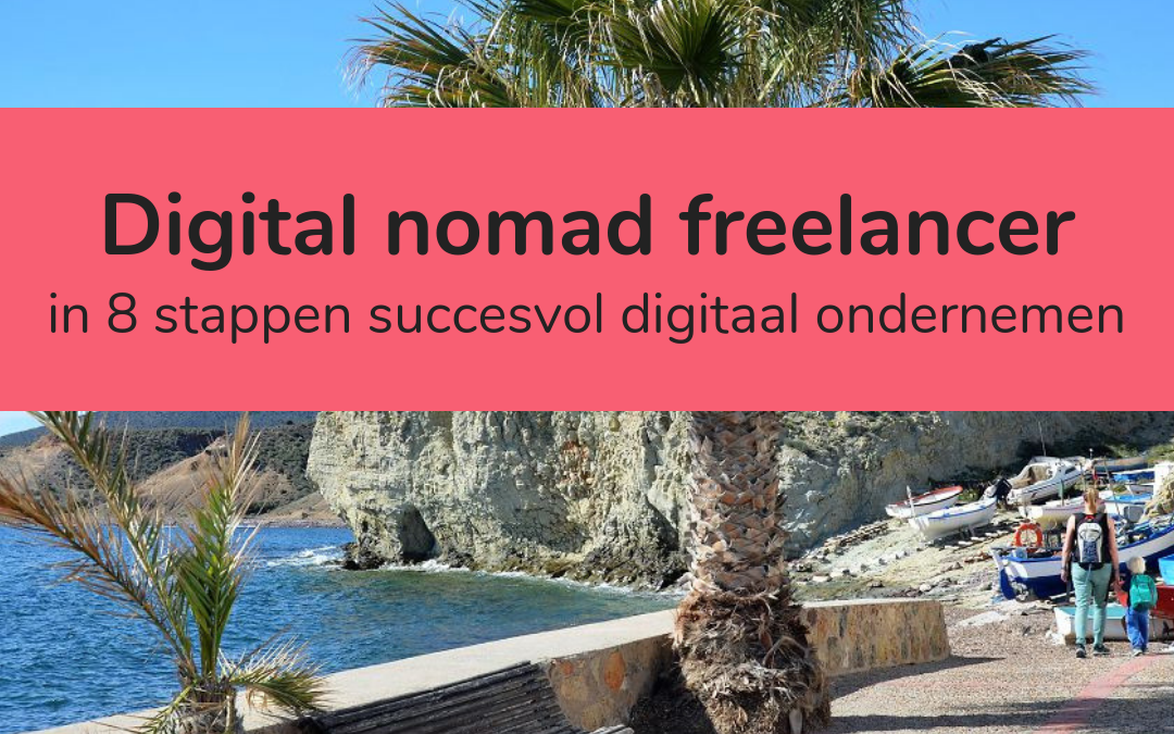 Digital nomad freelancer: in 8 stappen succesvol digitaal ondernemen