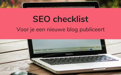 SEO checklist: wat je moet checken voordat je een nieuwe blog publiceert