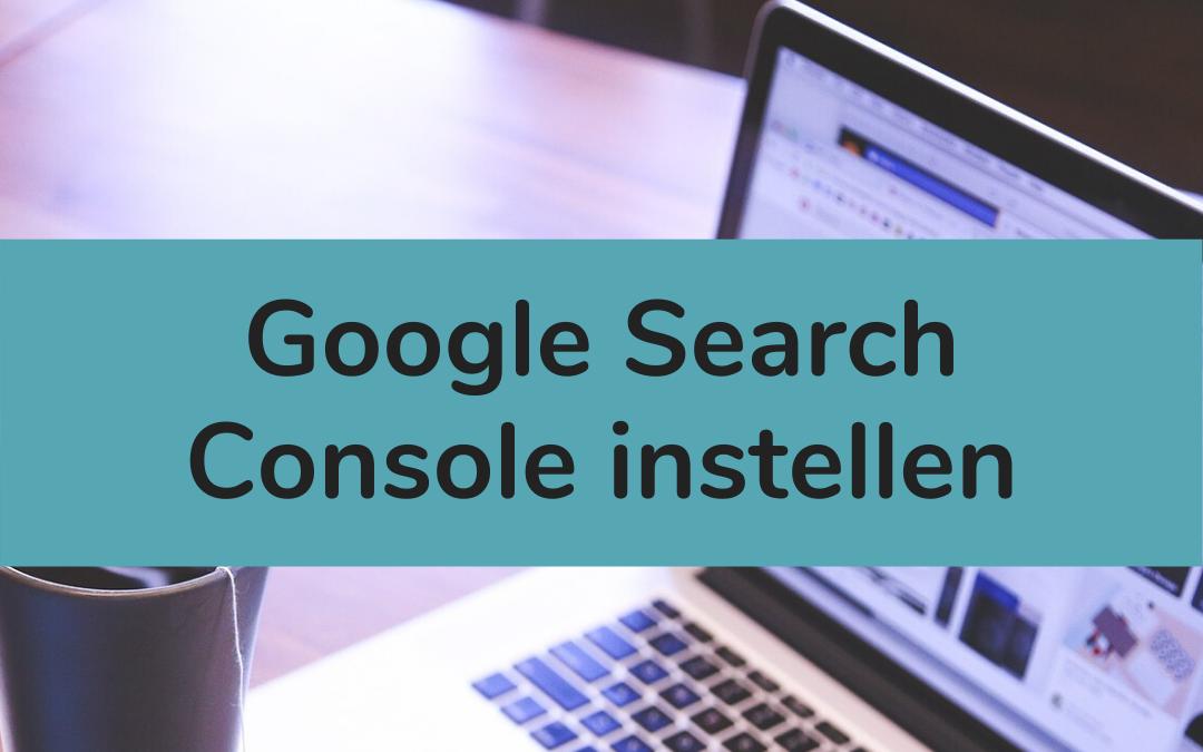 Google Search Console instellen en koppelen aan Analytics