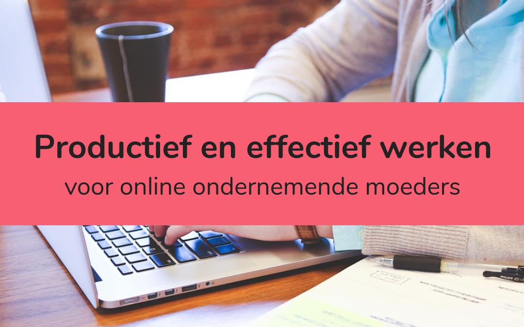 Productief en effectief werken voor online ondernemende moeders