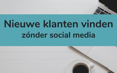Nieuwe klanten vinden zónder social media: in 3 stappen blijvend succes