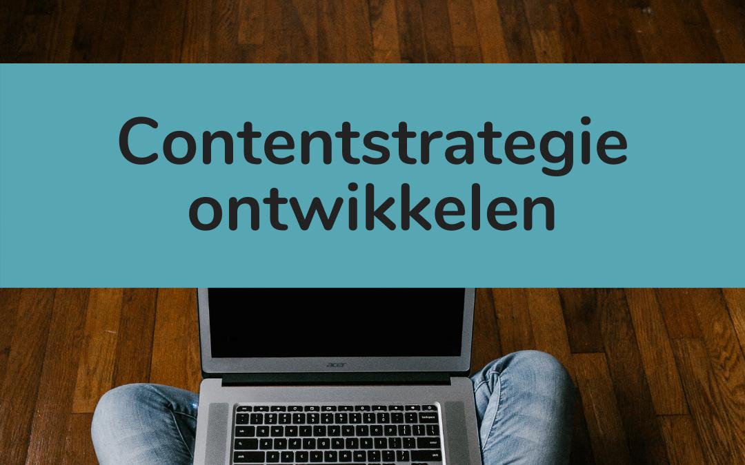 Contentstrategie ontwikkelen: wat, waarom en hoe in 6 stappen